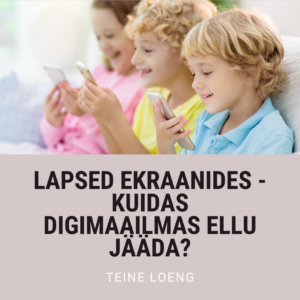 Lapsed ekraanides - kuidas digimaailmas ellu jääda?