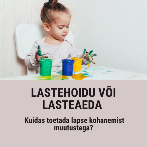 Lastehoidu või lasteaeda - kuidas toetada lapse kohanemist muutustega?